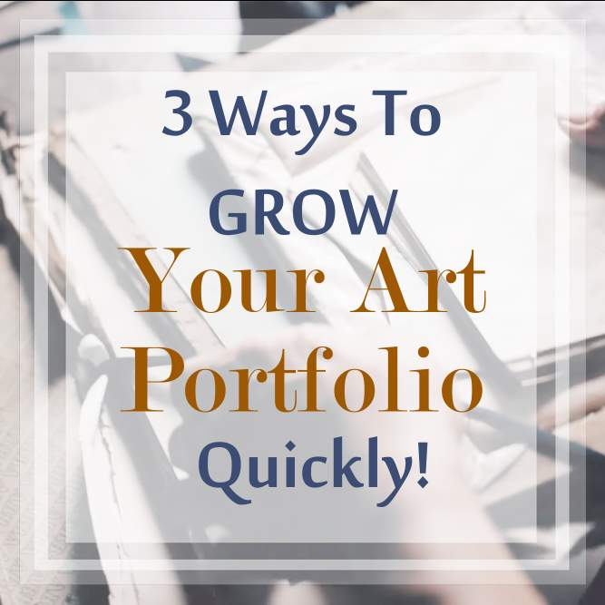 3 Ways To Grow Your Art Portfolio Quickly